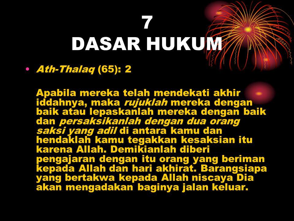 7 DASAR HUKUM Ath-Thalaq (65): 2 Apabila mereka telah mendekati akhir iddahnya, maka rujuklah mereka dengan baik atau lepaskanlah mereka dengan baik d