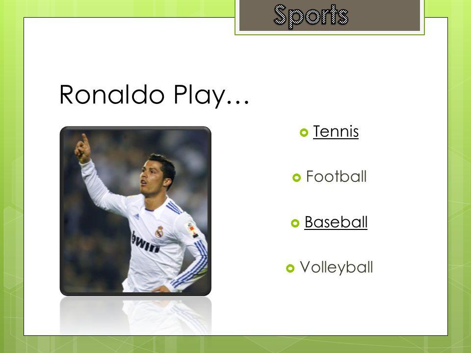 Ronaldo Play…  Tennis Tennis  Football  Baseball Baseball  Volleyball
