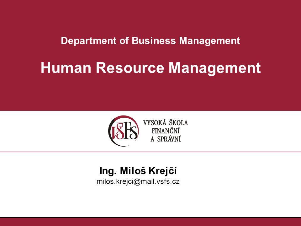 Department of Business Management Human Resource Management Ing. Miloš Krejčí milos.krejci@mail.vsfs.cz