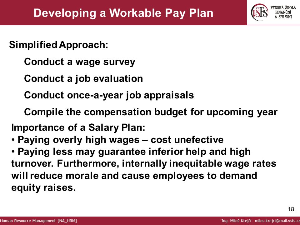 18. Developing a Workable Pay Plan Simplified Approach: Conduct a wage survey Conduct a job evaluation Conduct once-a-year job appraisals Compile the