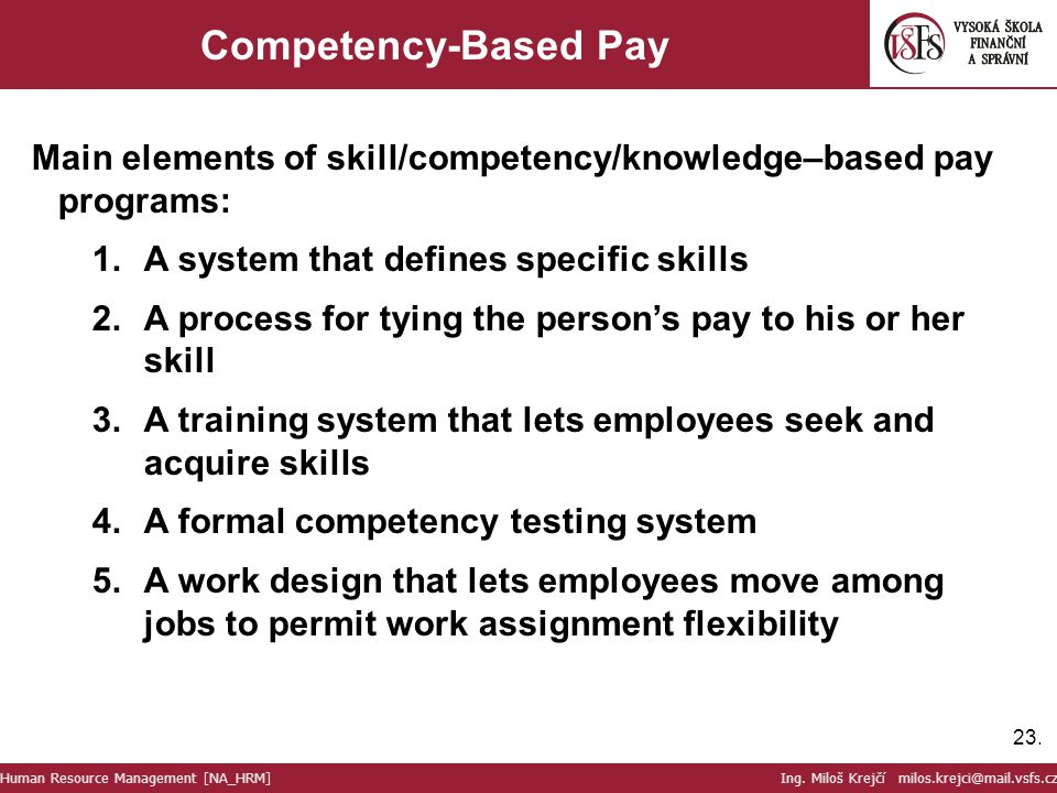 23. Competency-Based Pay Main elements of skill/competency/knowledge–based pay programs: 1.A system that defines specific skills 2.A process for tying