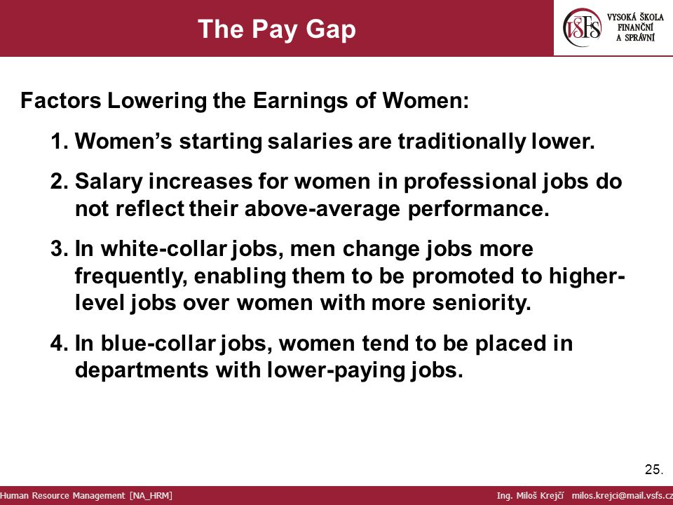 25. The Pay Gap Factors Lowering the Earnings of Women: 1.Women's starting salaries are traditionally lower. 2.Salary increases for women in professio