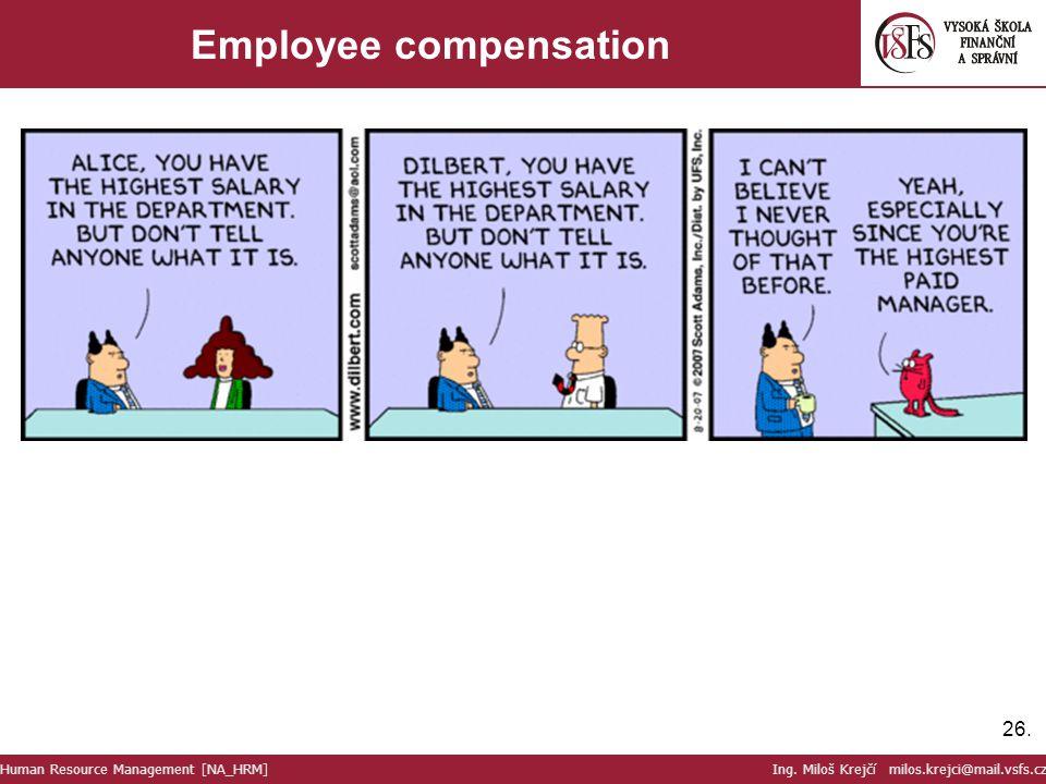 26. Employee compensation Human Resource Management [NA_HRM] Ing. Miloš Krejčí milos.krejci@mail.vsfs.cz