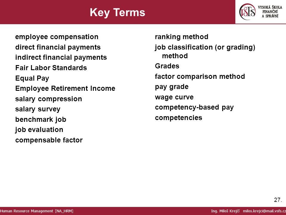 27. Key Terms Human Resource Management [NA_HRM] Ing. Miloš Krejčí milos.krejci@mail.vsfs.cz employee compensation direct financial payments indirect