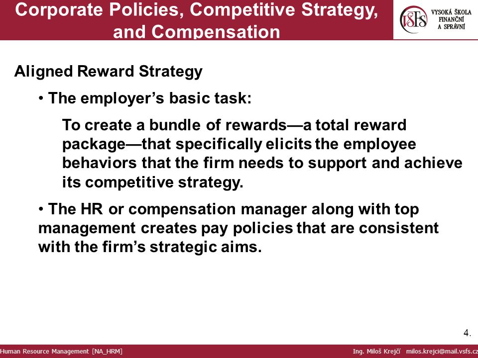 4.4. Corporate Policies, Competitive Strategy, and Compensation Aligned Reward Strategy The employer's basic task: To create a bundle of rewards—a tot