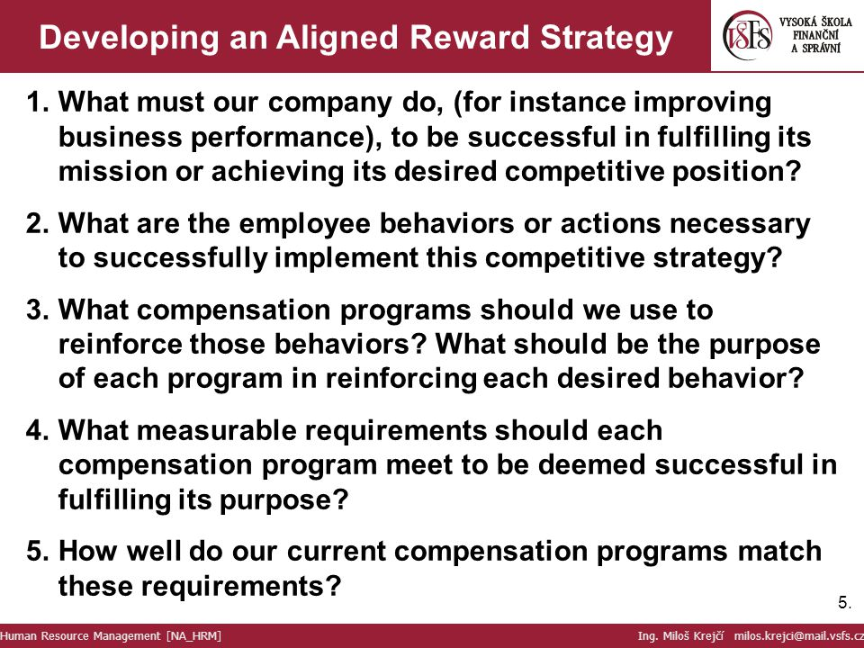 5.5. Developing an Aligned Reward Strategy 1.What must our company do, (for instance improving business performance), to be successful in fulfilling i