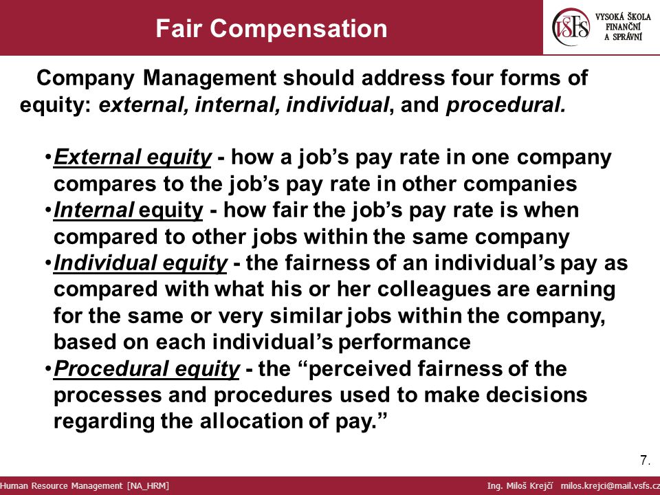 7.7. Fair Compensation Company Management should address four forms of equity: external, internal, individual, and procedural. External equity - how a