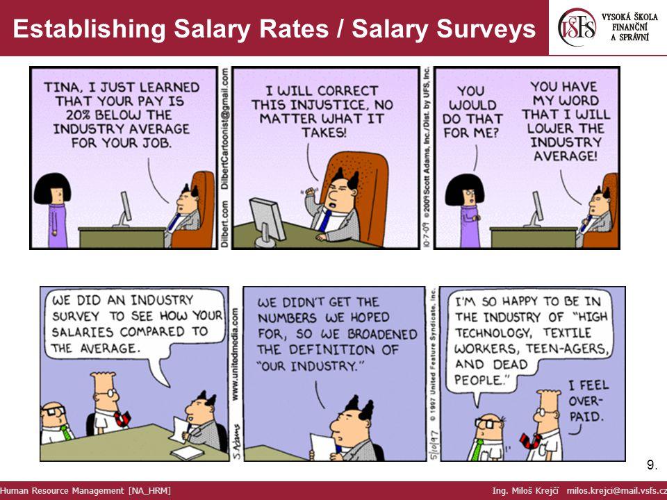 9.9. Establishing Salary Rates / Salary Surveys Human Resource Management [NA_HRM] Ing. Miloš Krejčí milos.krejci@mail.vsfs.cz