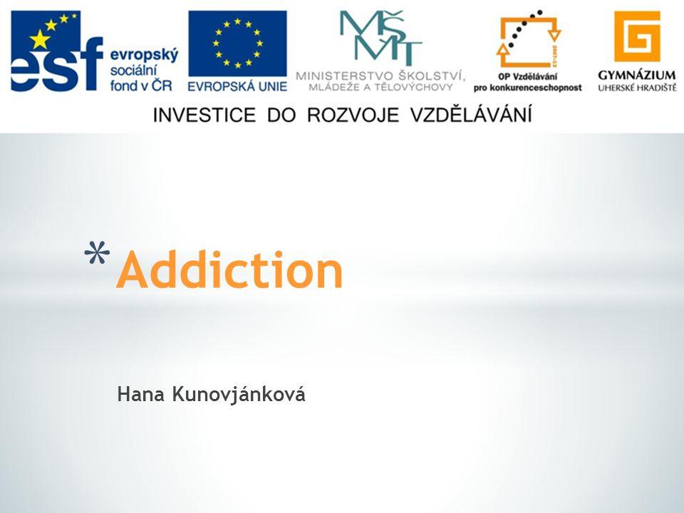 Hana Kunovjánková * Addiction