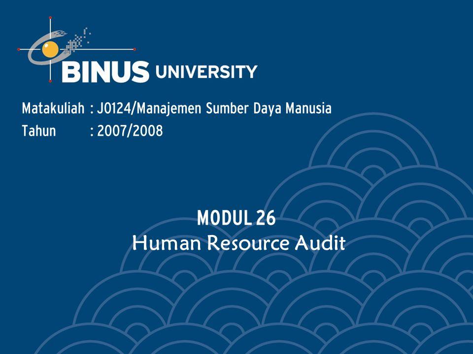 Matakuliah: J0124/Manajemen Sumber Daya Manusia Tahun: 2007/2008 MODUL 26 Human Resource Audit