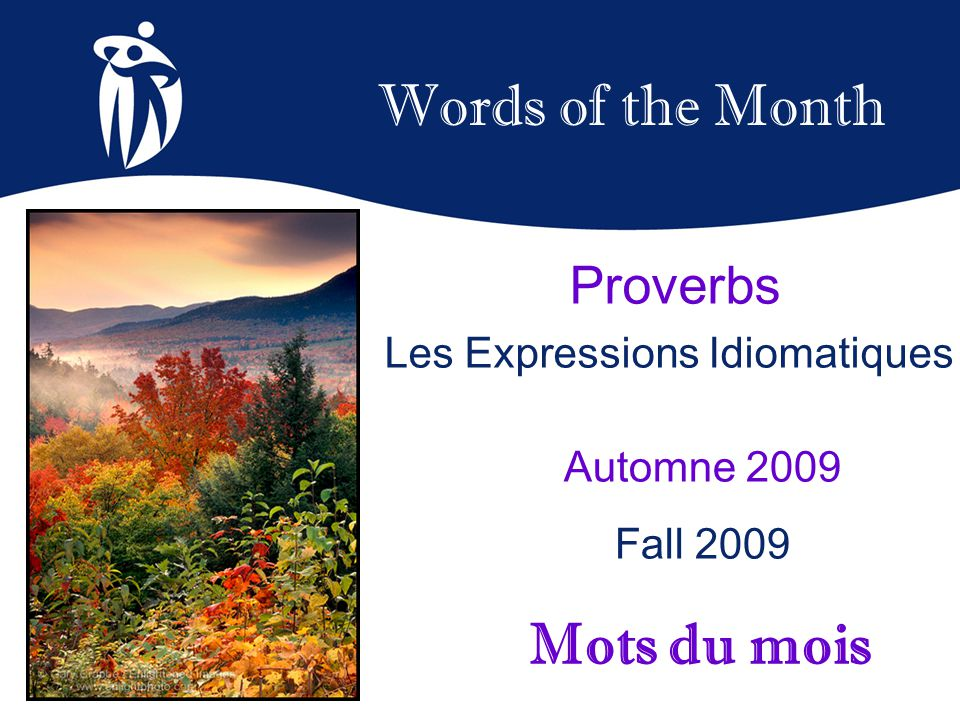 Words of the Month Automne 2009 Fall 2009 Mots du mois Proverbs Les Expressions Idiomatiques