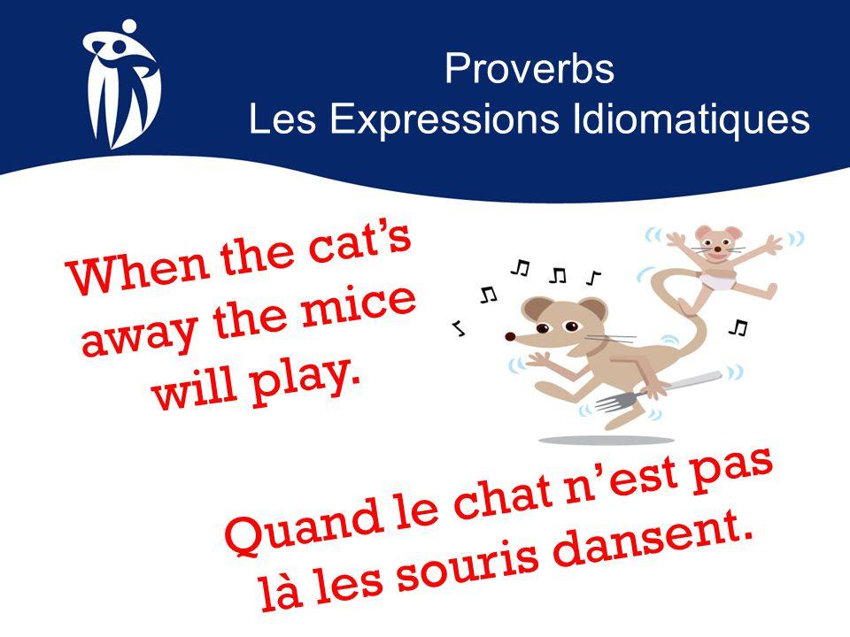 Proverbs Les Expressions Idiomatiques Quand le chat n'est pas là les souris dansent.