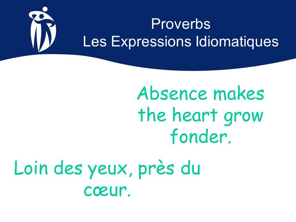 Proverbs Les Expressions Idiomatiques Loin des yeux, près du cœur.