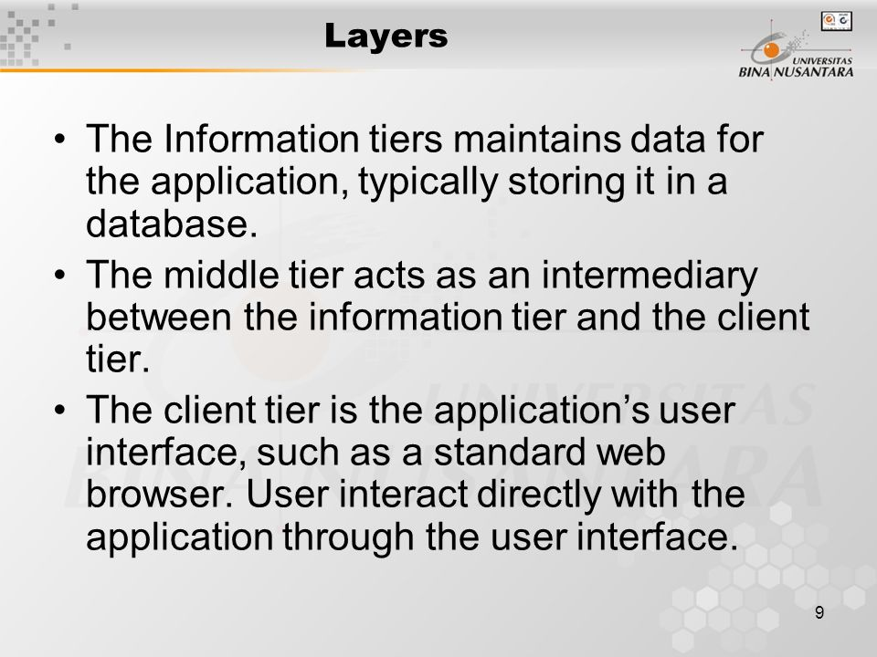 9 The Information tiers maintains data for the application, typically storing it in a database.
