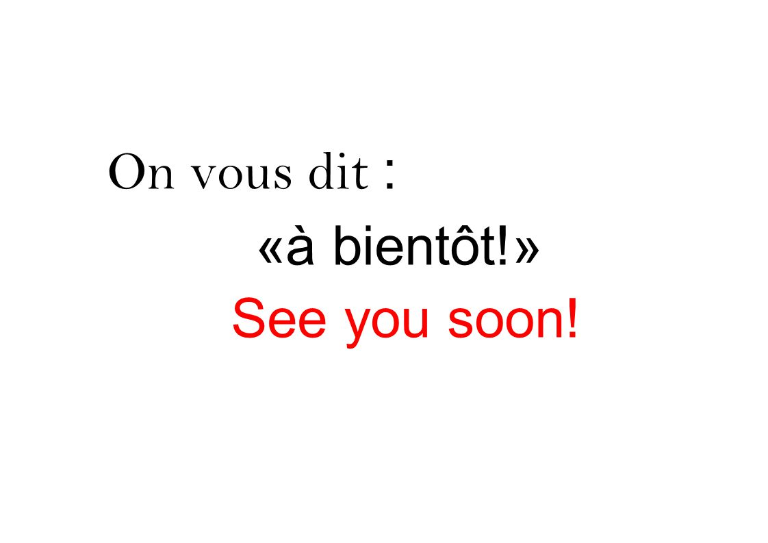 On vous dit : «à bientôt!» See you soon!