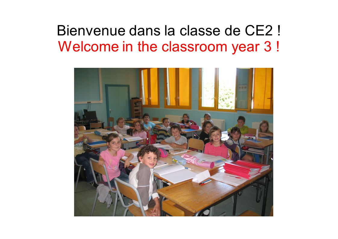 Bienvenue dans la classe de CE2 ! Welcome in the classroom year 3 !