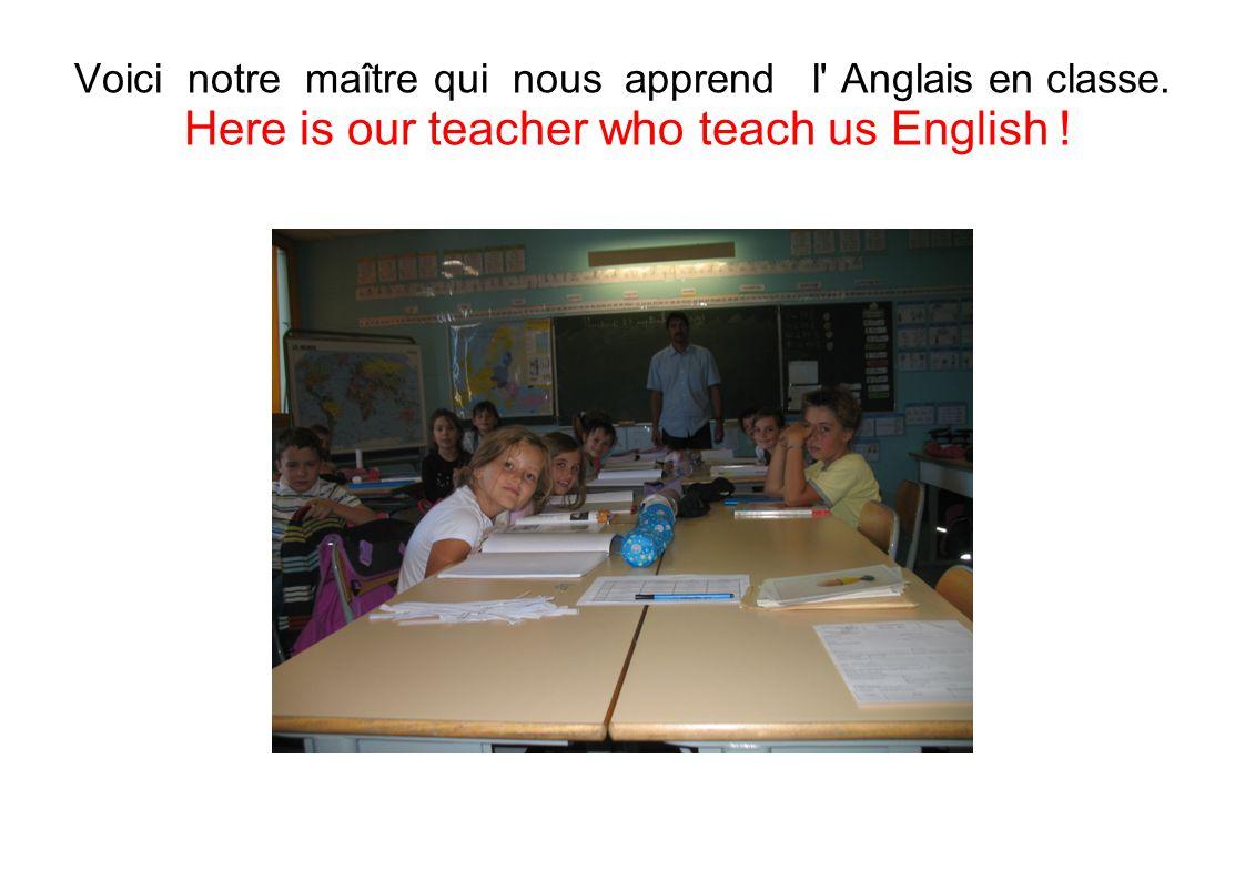 Voici notre maître qui nous apprend l Anglais en classe.