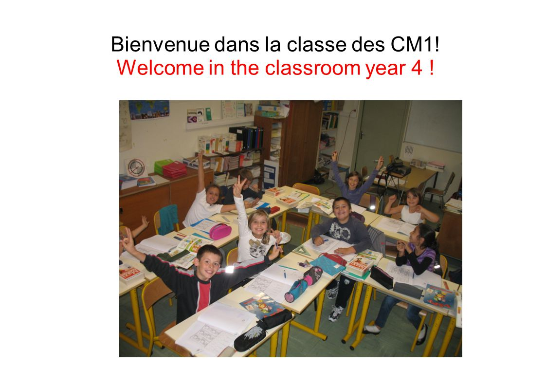Bienvenue dans la classe des CM1! Welcome in the classroom year 4 !