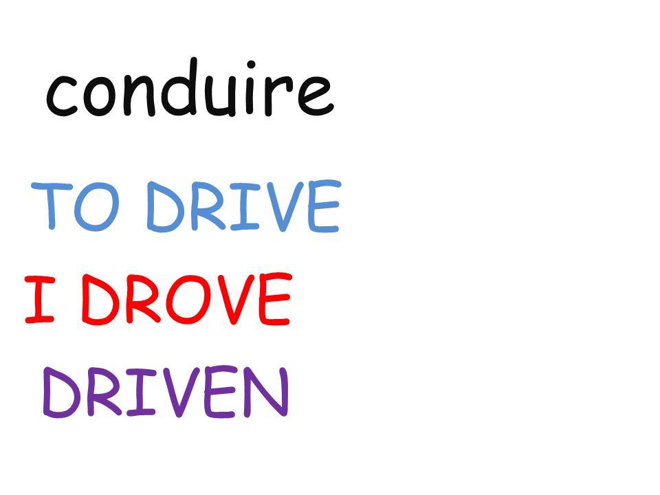conduire TO DRIVE I DROVE DRIVEN
