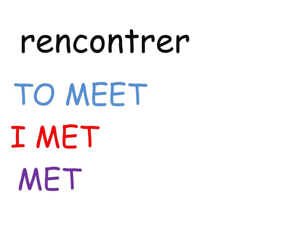 rencontrer TO MEET I MET MET