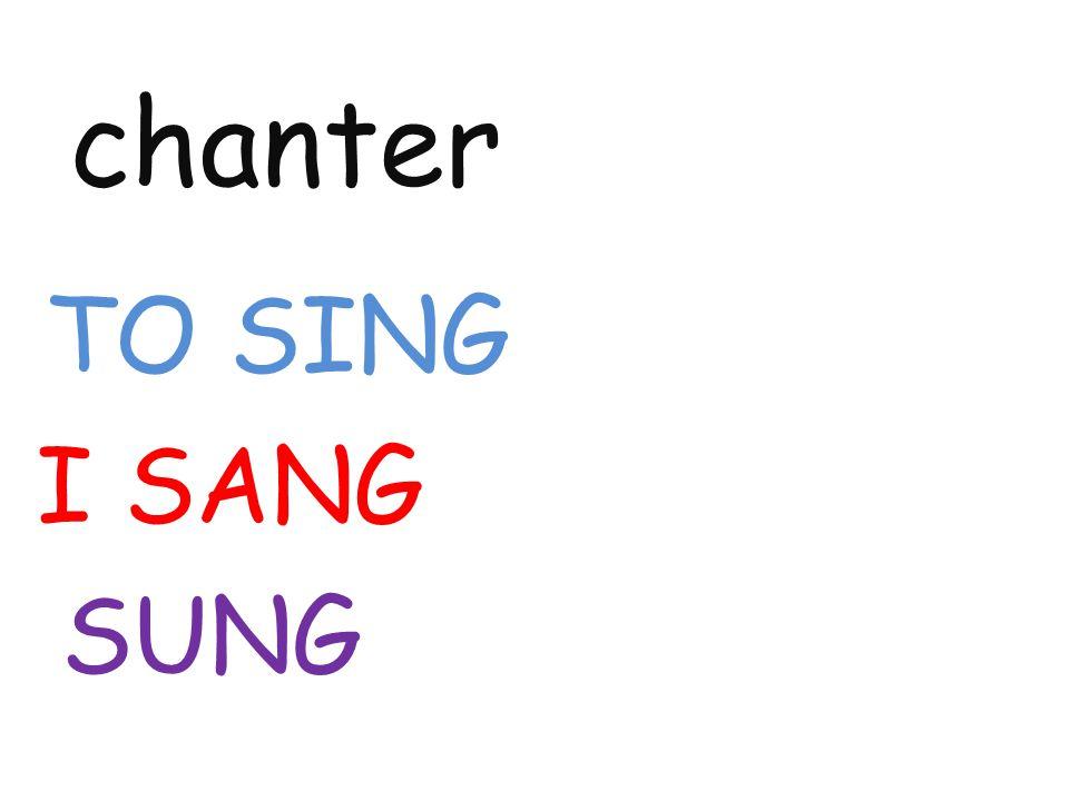 chanter TO SING I SANG SUNG