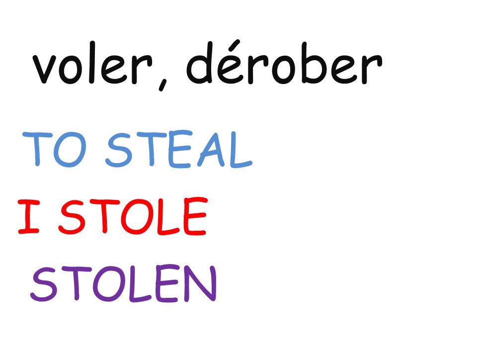 voler, dérober TO STEAL I STOLE STOLEN