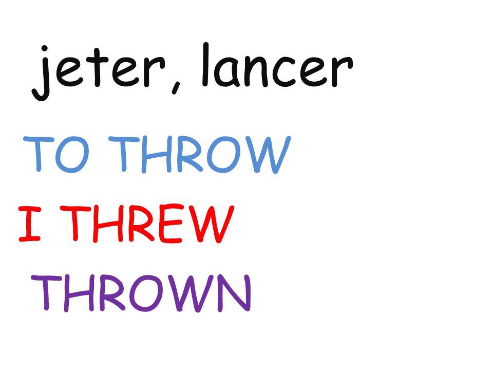 jeter, lancer TO THROW I THREW THROWN
