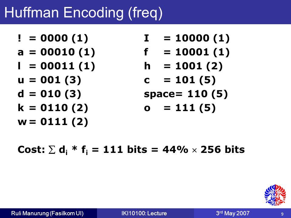 9 Ruli Manurung (Fasilkom UI)IKI10100: Lecture3 rd May 2007 Huffman Encoding (freq) .