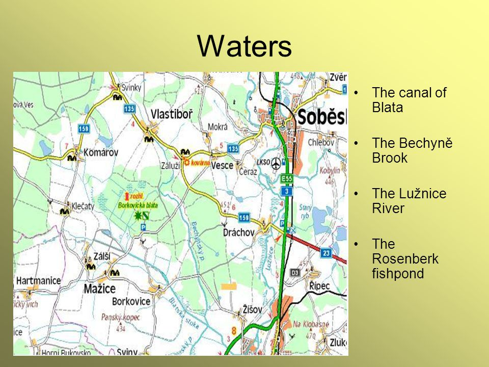 Waters The canal of Blata The Bechyně Brook The Lužnice River The Rosenberk fishpond