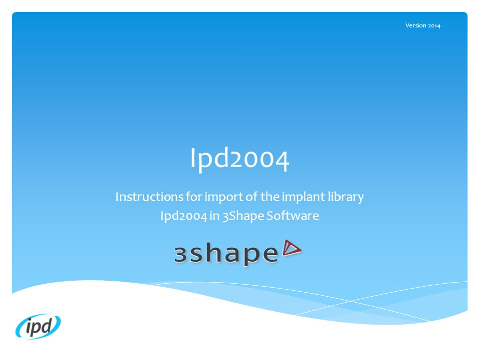 Ipd2004 Instructions for import of the implant library Ipd2004 in 3Shape Software Version 2014