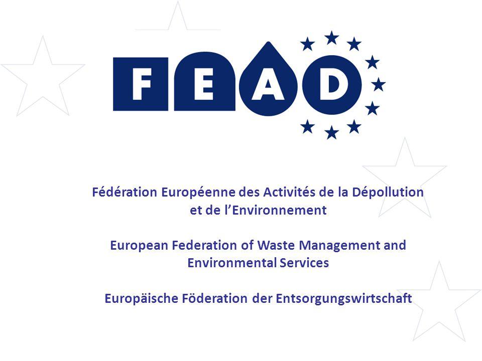 Fédération Européenne des Activités de la Dépollution et de l'Environnement European Federation of Waste Management and Environmental Services Europäische Föderation der Entsorgungswirtschaft