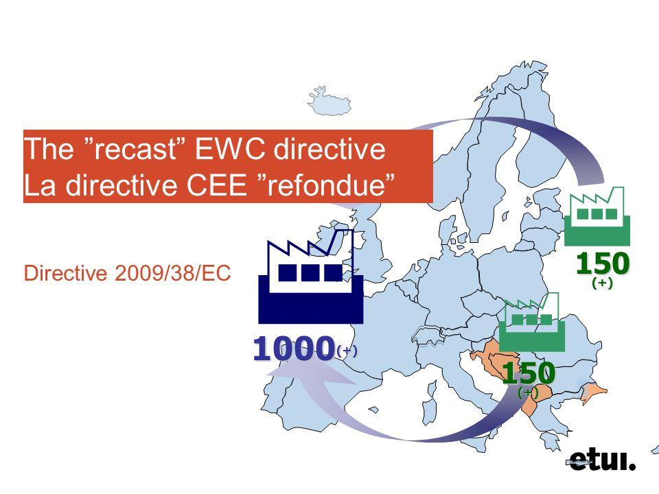 150 (+) 1000 (+)    The recast EWC directive La directive CEE refondue Directive 2009/38/EC