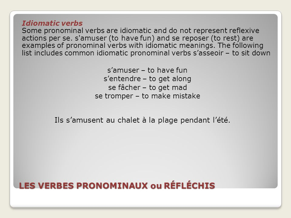 LES VERBES PRONOMINAUX ou RÉFLÉCHIS Idiomatic verbs Some pronominal verbs are idiomatic and do not represent reflexive actions per se.