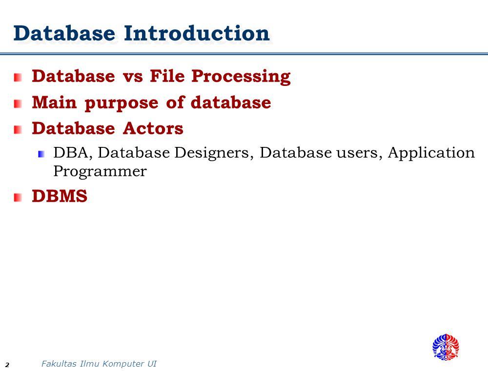 Fakultas Ilmu Komputer UI 2 Database Introduction Database vs File Processing Main purpose of database Database Actors DBA, Database Designers, Database users, Application Programmer DBMS