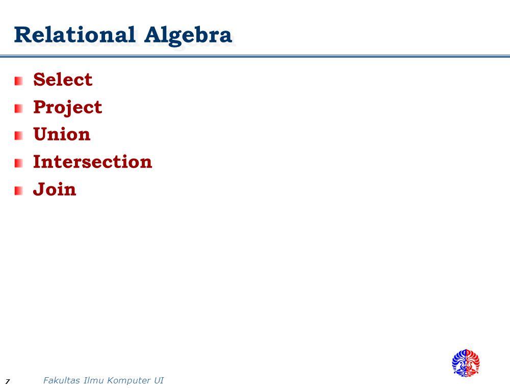 Fakultas Ilmu Komputer UI 7 Relational Algebra Select Project Union Intersection Join
