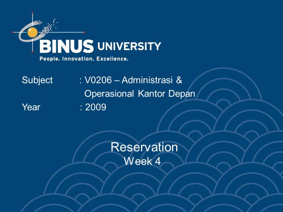 Reservation Week 4 Subject : V0206 – Administrasi & Operasional Kantor Depan Year : 2009