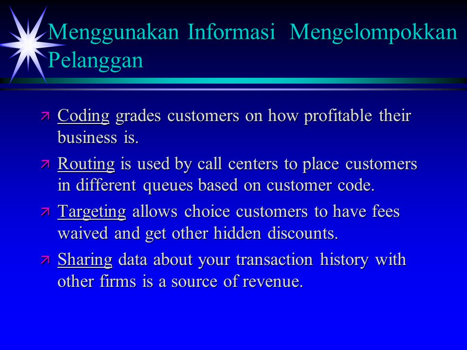 Menggunakan Informasi Mengelompokkan Pelanggan ä Coding grades customers on how profitable their business is. ä Routing is used by call centers to pla
