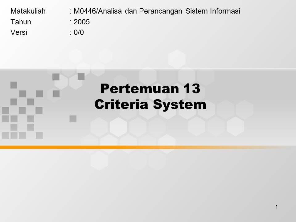1 Pertemuan 13 Criteria System Matakuliah: M0446/Analisa dan Perancangan Sistem Informasi Tahun: 2005 Versi: 0/0