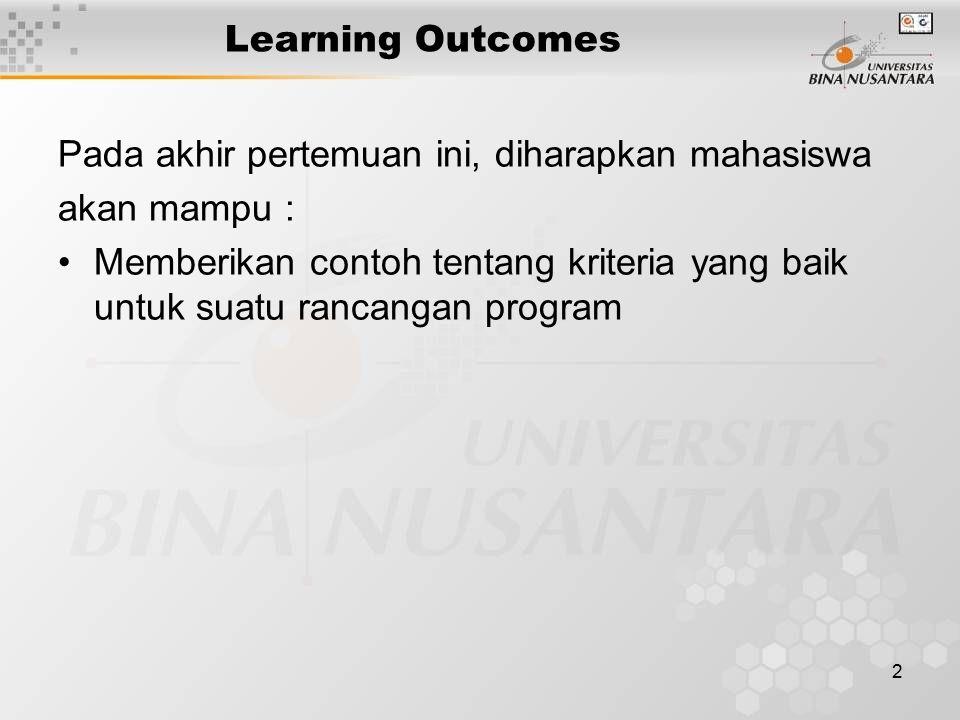 2 Learning Outcomes Pada akhir pertemuan ini, diharapkan mahasiswa akan mampu : Memberikan contoh tentang kriteria yang baik untuk suatu rancangan program