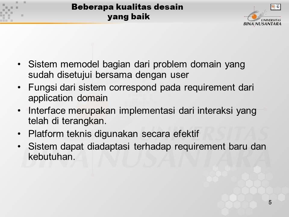5 Beberapa kualitas desain yang baik Sistem memodel bagian dari problem domain yang sudah disetujui bersama dengan user Fungsi dari sistem correspond