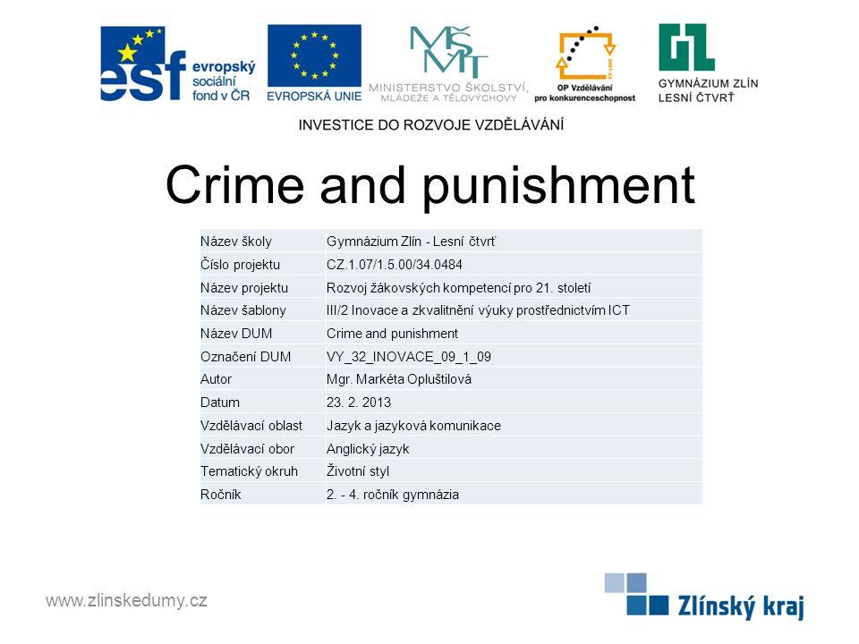 Crime and punishment www.zlinskedumy.cz Název školyGymnázium Zlín - Lesní čtvrť Číslo projektuCZ.1.07/1.5.00/34.0484 Název projektuRozvoj žákovských kompetencí pro 21.