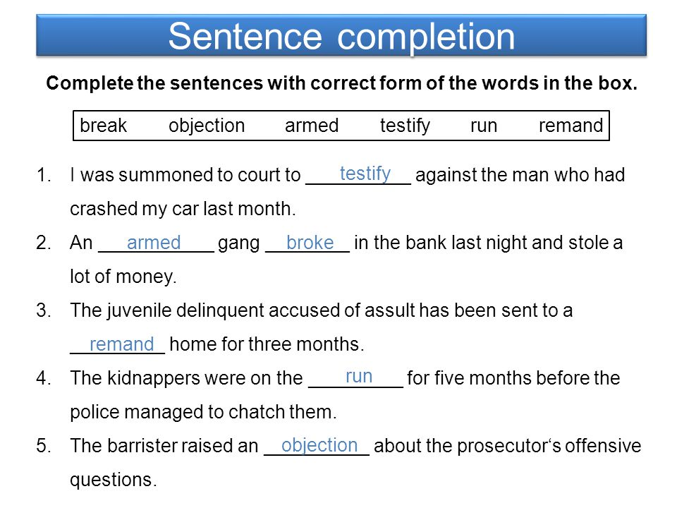Sentence completion Complete the sentences with correct form of the words in the box. 1.I was summoned to court to __________ against the man who had