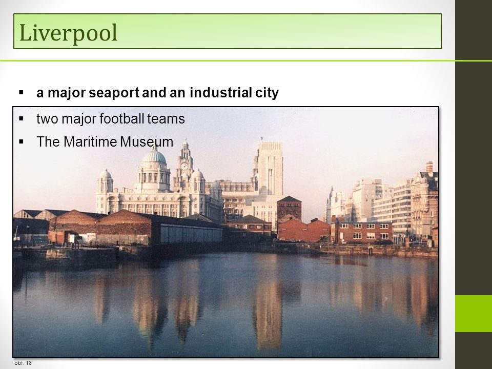 Liverpool obr. 18  a major seaport and an industrial city  two major football teams  The Maritime Museum