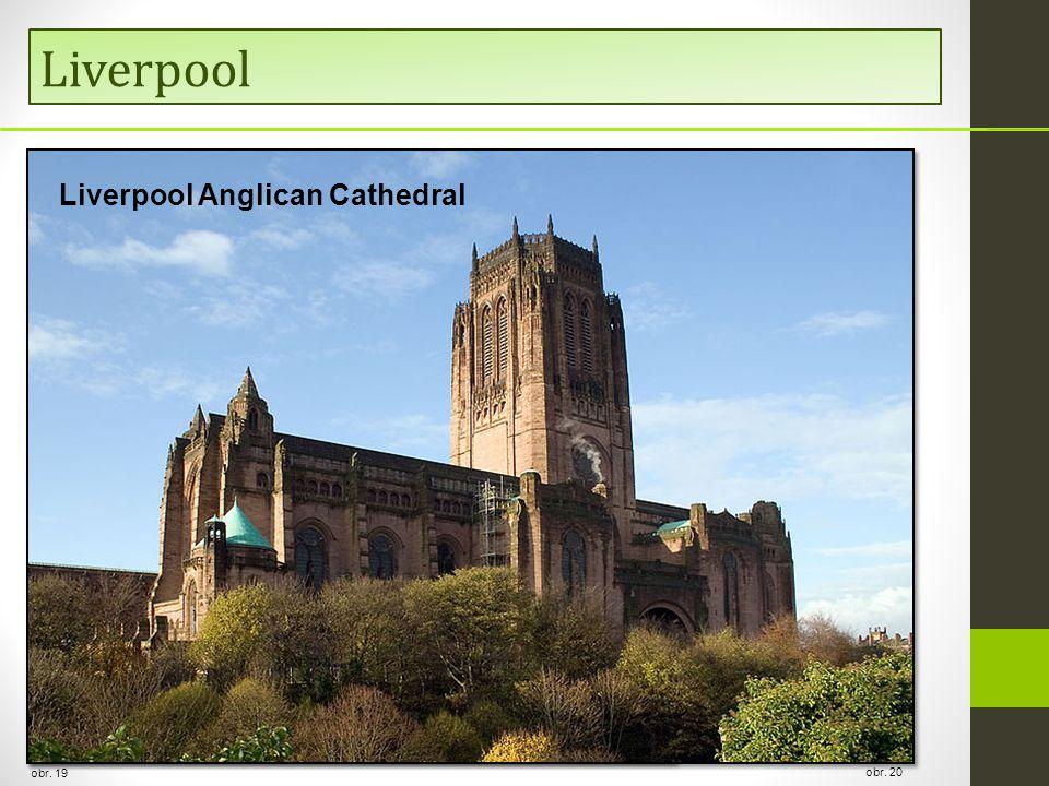 Liverpool obr. 19  Liverpool Metropolitan Cathedral obr. 20 Liverpool Anglican Cathedral