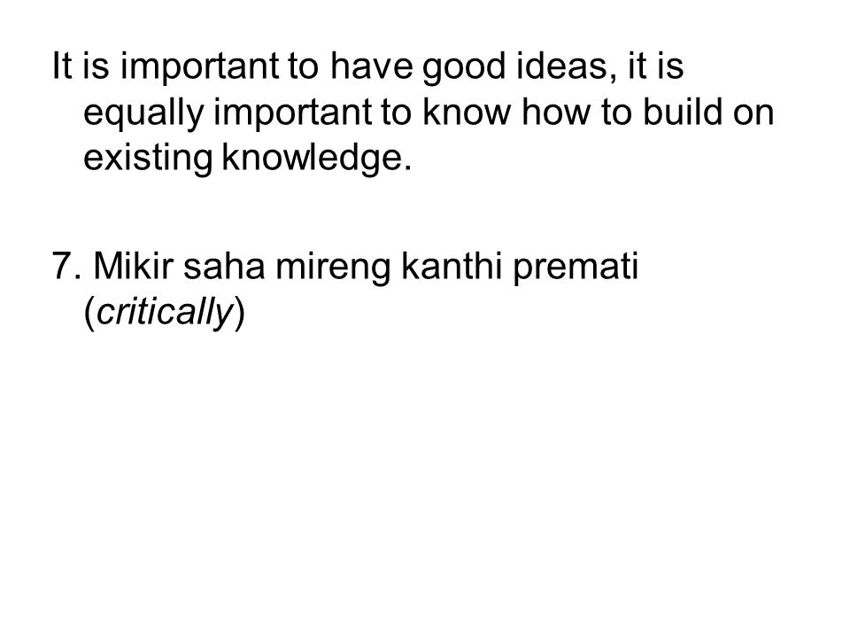 It is important to have good ideas, it is equally important to know how to build on existing knowledge.