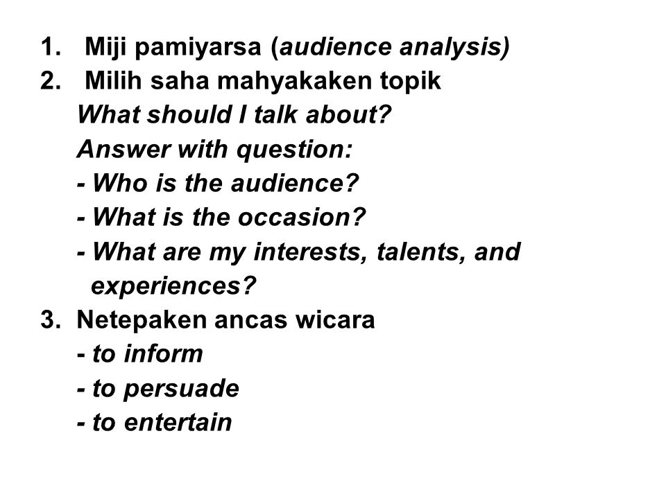 1.Miji pamiyarsa (audience analysis) 2.Milih saha mahyakaken topik What should I talk about.