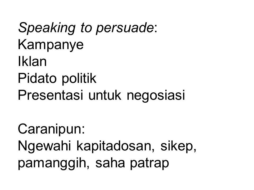 Speaking to persuade: Kampanye Iklan Pidato politik Presentasi untuk negosiasi Caranipun: Ngewahi kapitadosan, sikep, pamanggih, saha patrap