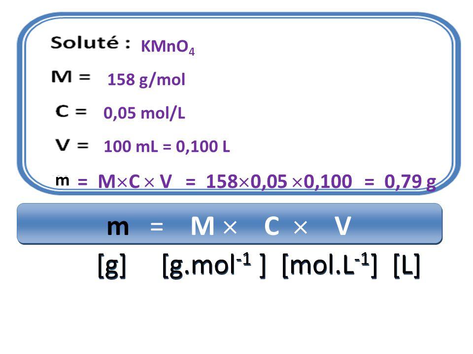 KMnO 4 158 g/mol 0,05 mol/L 100 mL = 0,100 L m = M  C  V [g] [g.mol -1 ] [mol.L -1 ] [L] m = M  C  V [g] [g.mol -1 ] [mol.L -1 ] [L] m = M  C  V