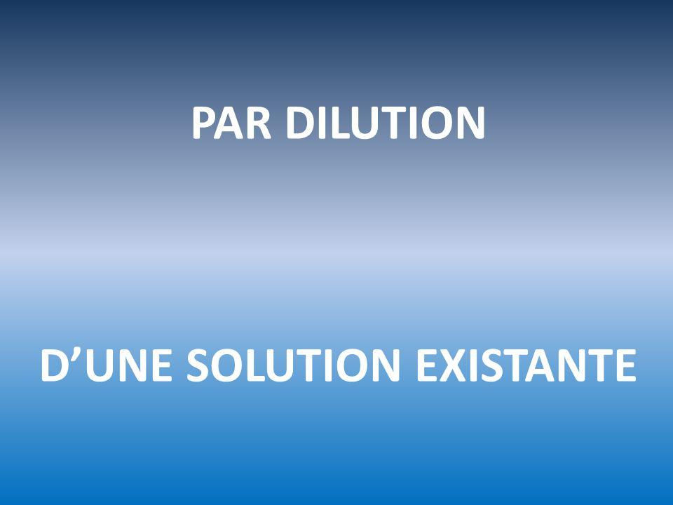 PAR DILUTION D'UNE SOLUTION EXISTANTE