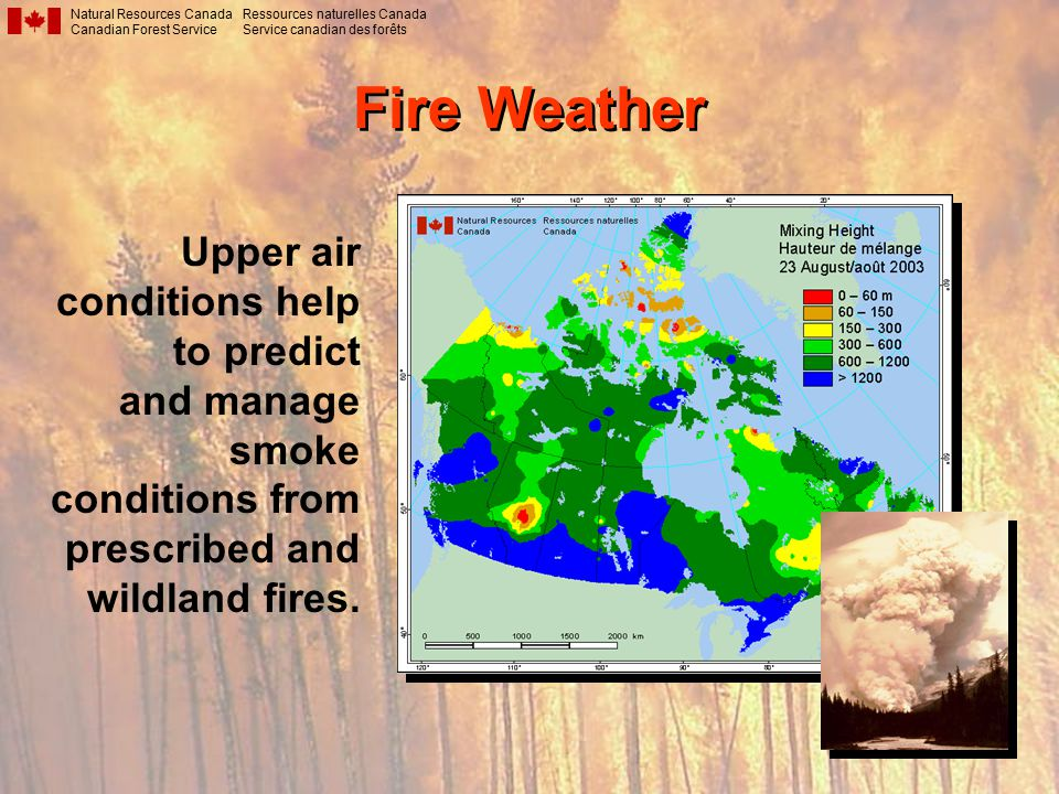 Fire Weather Natural Resources Canada Canadian Forest Service Ressources naturelles Canada Service canadian des forêts Upper air conditions help to predict and manage smoke conditions from prescribed and wildland fires.